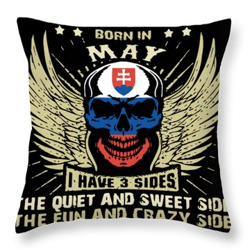 As A Sloval Guy Born In May I Have 3 Sides The Quite And Sweet The Fun And Crazy Side And The Side Y Throw Pillow