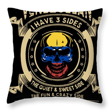 As A Venezuela I Have 3 Sides The Quiet And Sweet Side The Fun And Crazy Side And The Side You Never Throw Pillow