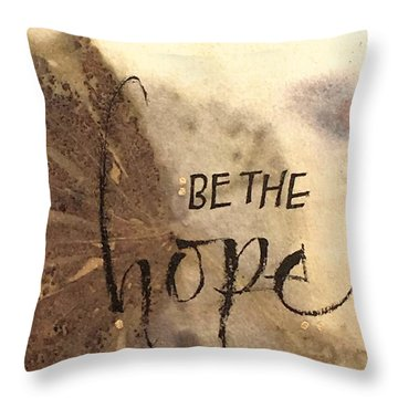 Be The Hope Throw Pillow