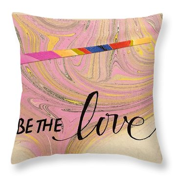 Be The Love Throw Pillow