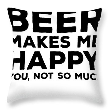 Beer Boyfriend Gift Beer Gift For Men Beer Makes Me Happy You Not So Much Beer Hip Hop Throw Pillow