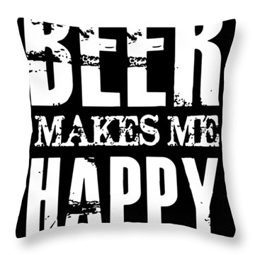 Beer Makes Me Happy You Not So Much Drink Hip Hop Throw Pillow