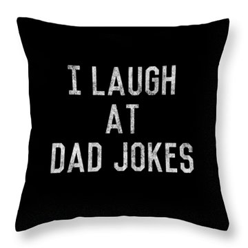 Throw Pillow featuring the digital art Best Gift For Dad I Laugh At Dad Jokes by Flippin Sweet Gear
