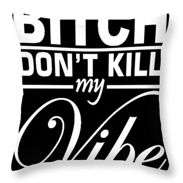 Bitch Don_t Kill My Vibe Humor Hip Hop Funny Tee Hip Hop Throw Pillow