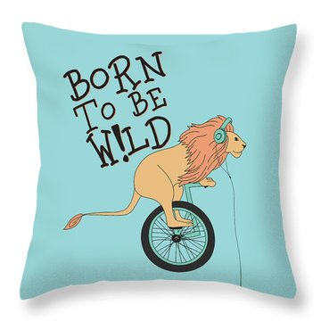 Born To Be Wild - Baby Room Nursery Art Poster Print Throw Pillow