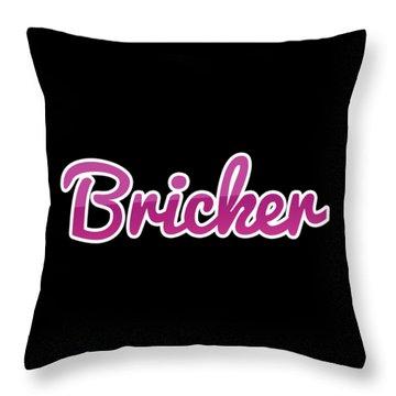 Bricker #bricker Throw Pillow