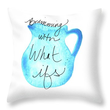 Brimming With What Ifs Throw Pillow