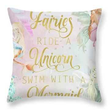 Dance With Fairies Ride A Unicorn Swim With A Mermaid Throw Pillow