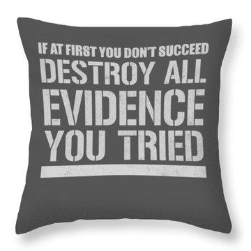 Destroy Evidence Throw Pillow