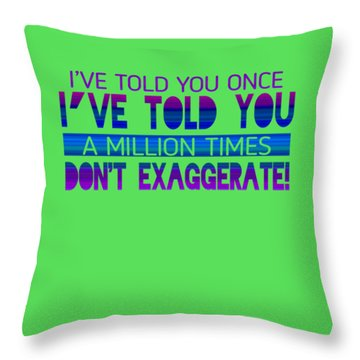 Don't Exaggerate Throw Pillow