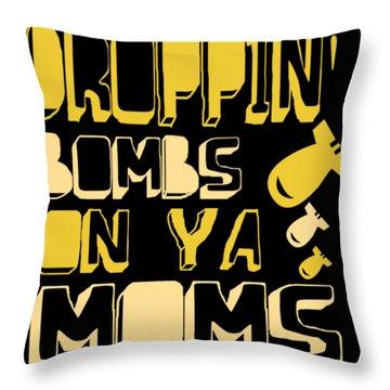 Droppin Bombs On Ya Moms Throw Pillow