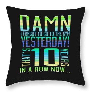 Forgot The Gym Throw Pillow