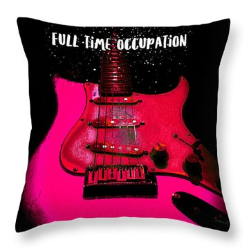 Full Time Occupation Guitar Throw Pillow