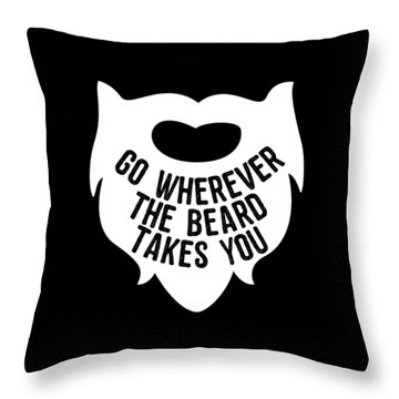 Throw Pillow featuring the digital art Go Wherever The Beard Takes You by Flippin Sweet Gear