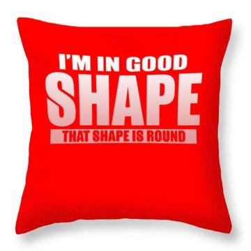 Good Shape Throw Pillow