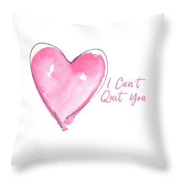 I Can't Quit You Throw Pillow