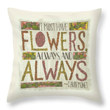 I Must Have Flowers Always And Always Claude Monet Quote Throw Pillow