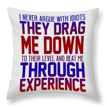 I Never Argue Throw Pillow