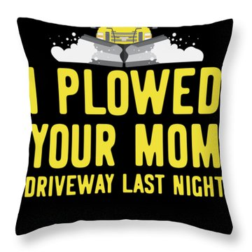I Plowed Your Moms Driveway Last Night Plow Truck Driver Throw Pillow