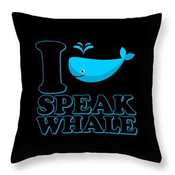 Throw Pillow featuring the digital art I Speak Whale by Flippin Sweet Gear