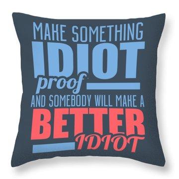 Idiot Proof Throw Pillow