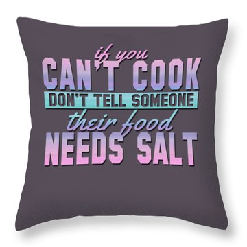 If You Can't Cook Throw Pillow