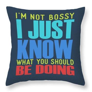 I'm Not Bossy Throw Pillow