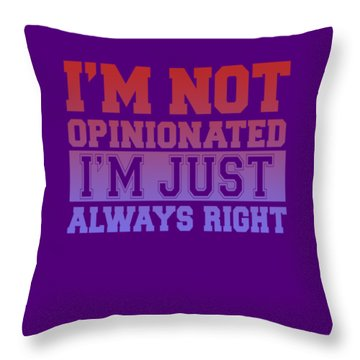 I'm Not Opinionated Throw Pillow