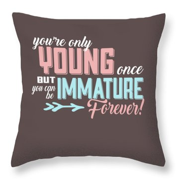 Immature Forever Throw Pillow