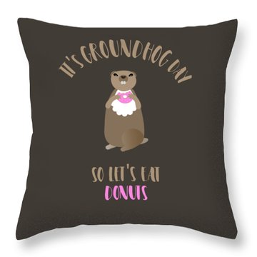 It's Groundhog Day So Let's Eat Donuts Throw Pillow