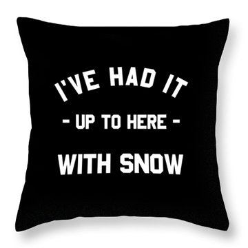 Throw Pillow featuring the digital art Ive Had It Up To Here With Snow by Flippin Sweet Gear