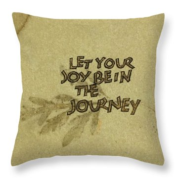 Joy In The Journey Throw Pillow