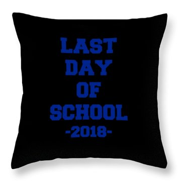 Throw Pillow featuring the digital art Last Day Of School 2018 by Flippin Sweet Gear