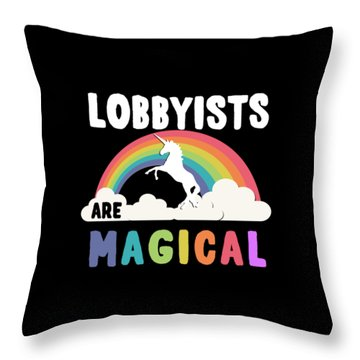 Lobbyists Are Magical Throw Pillow