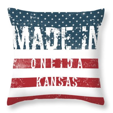 Made In Oneida, Kansas #oneida Throw Pillow