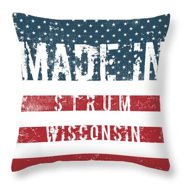 Made In Strum, Wisconsin #strum #wisconsin Throw Pillow