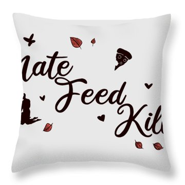 Mate Feed Kill Throw Pillow