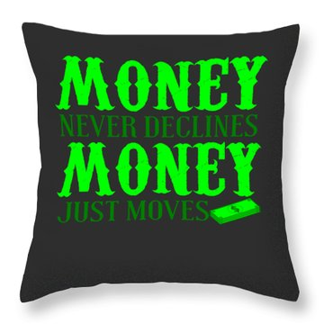 Money Just Moves Throw Pillow