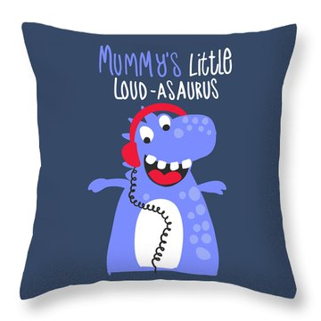 Mummy's Little Loud-asaurus - Baby Room Nursery Art Poster Print Throw Pillow