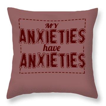 My Anxieties Throw Pillow