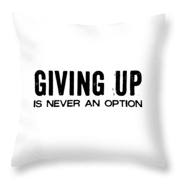 Never Quit Quote Throw Pillow