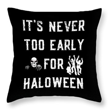 Never Too Early For Halloween Throw Pillow