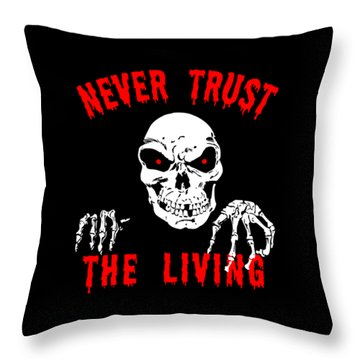 Never Trust The Living Halloween Throw Pillow