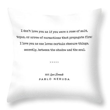 Pablo Neruda Quote 05 - 100 Love Sonnets - Minimal, Sophisticated, Modern, Classy Typewriter Print Throw Pillow