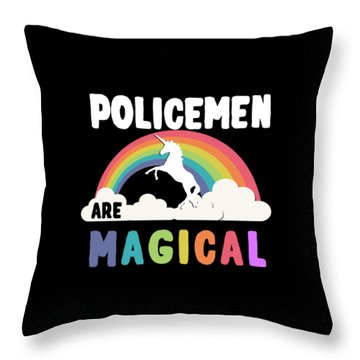 Policemen Are Magical Throw Pillow