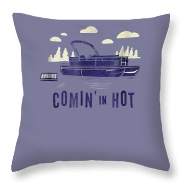 Pontoon Captain Shirt - Funny Comin' In Hot Boating Tee Throw Pillow