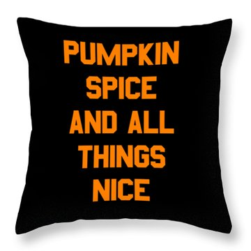 Pumpkin Spice And All Things Nice Throw Pillow