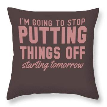 Putting Things Off Throw Pillow