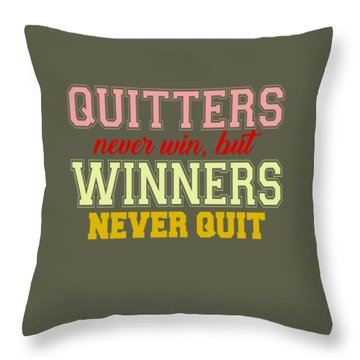 Quitters Never Quit Throw Pillow