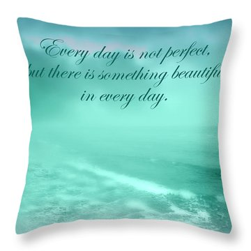 Something Beautiful In Every Day 2 Throw Pillow